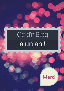 Gold'n Blog a un an ! Merci !