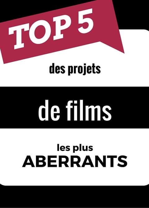 Top 5 des projets de films les plus aberrants